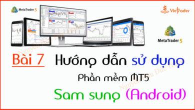 Photo of Hướng dẫn sử dụng phần mềm MT5 trên điện thoại Sam Sung, Android (Bài 7)